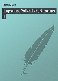 Leo Tolstoy -Lapsuus, Poika-ikä, Nuoruus I