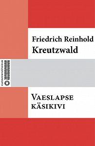 Friedrich Reinhold Kreutzwald -Vaeslapse käsikivi