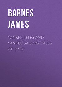 James Barnes -Yankee Ships and Yankee Sailors: Tales of 1812