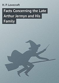 H. Lovecraft -Facts Concerning the Late Arthur Jermyn and His Family
