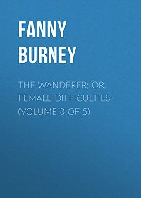 Fanny Burney -The Wanderer; or, Female Difficulties (Volume 3 of 5)