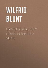 Wilfrid Blunt -Griselda: a society novel in rhymed verse