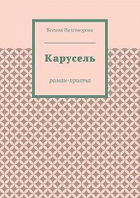 Ксения Незговорова -Карусель. Роман-притча