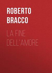 Roberto Bracco -La fine dell'amore