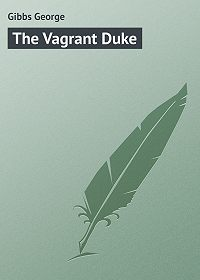 George Gibbs -The Vagrant Duke
