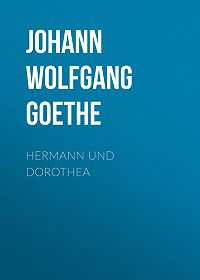 Johann Wolfgang -Hermann und Dorothea
