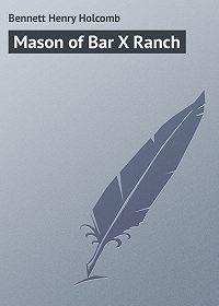 Henry Bennett -Mason of Bar X Ranch