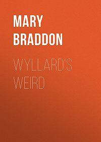 Mary Braddon -Wyllard's Weird