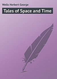 Herbert Wells -Tales of Space and Time