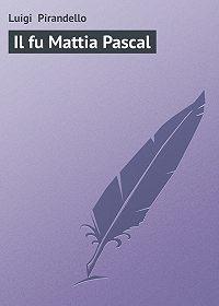 Luigi Pirandello -Il fu Mattia Pascal