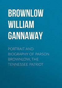 William Brownlow -Portrait and Biography of Parson Brownlow, The Tennessee Patriot