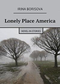 Irina Borisova -Lonely Place America. Novel-in-Stories
