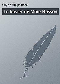 Guy Maupassant -Le Rosier de Mme Husson