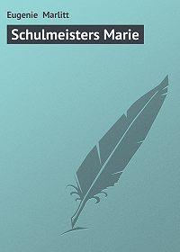 Eugenie Marlitt -Schulmeisters Marie