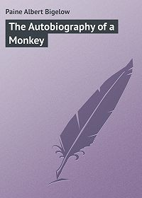 Albert Paine -The Autobiography of a Monkey