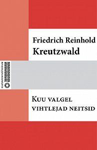 Friedrich Reinhold Kreutzwald -Kuu valgel vihtlejad neitsid