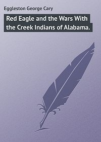George Eggleston -Red Eagle and the Wars With the Creek Indians of Alabama.
