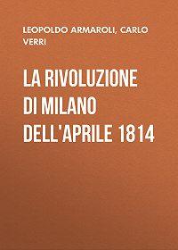 Leopoldo Armaroli -La rivoluzione di Milano dell'Aprile 1814