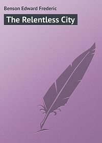 Edward Benson -The Relentless City