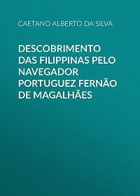 Caetano Alberto da Silva -Descobrimento das Filippinas pelo navegador portuguez Fernão de Magalhães