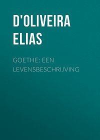 Elias D'Oliveira -Goethe: Een Levensbeschrijving