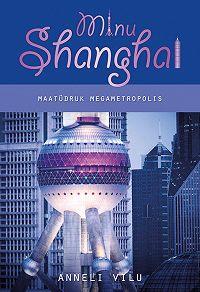 Anneli Vilu -Minu Shanghai. Maatüdruk megametropolis