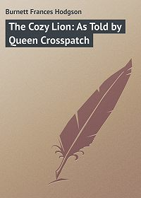Frances Burnett -The Cozy Lion: As Told by Queen Crosspatch