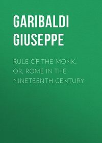 Giuseppe Garibaldi -Rule of the Monk; Or, Rome in the Nineteenth Century