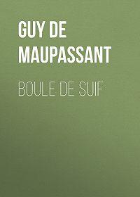 Guy Maupassant -Boule de Suif