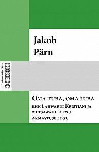 Jakob Pärn -Oma tuba, oma luba ehk Lahwardi Kristjani ja metsawahi Leenu armastuse lugu