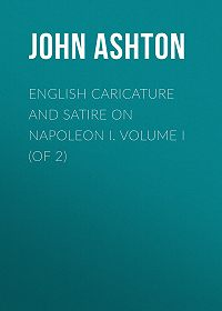 John Ashton -English Caricature and Satire on Napoleon I. Volume I (of 2)