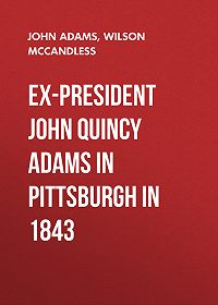 Wilson McCandless -Ex-President John Quincy Adams in Pittsburgh in 1843