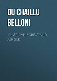 Paul Du Chaillu -In African Forest and Jungle