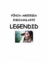 Koostanud Varmis - Põhja-Ameerika indiaanlaste legendid