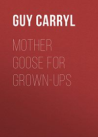 Guy Carryl -Mother Goose for Grown-ups