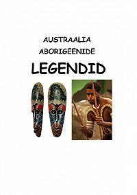 Koostanud Varmis -Austraalia aborigeenide legendid
