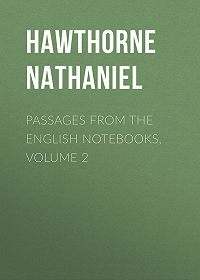 Nathaniel Hawthorne -Passages from the English Notebooks, Volume 2