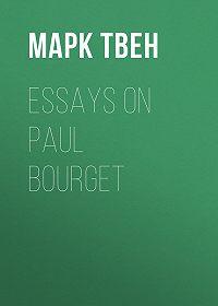 Марк Твен -Essays on Paul Bourget