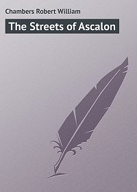 Robert Chambers -The Streets of Ascalon