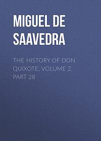 Miguel Cervantes -The History of Don Quixote, Volume 2, Part 28