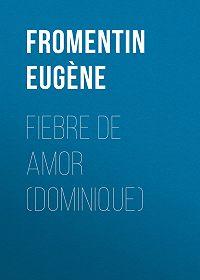 Eugène Fromentin -Fiebre de amor (Dominique)
