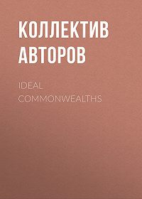 Коллектив авторов -Ideal Commonwealths