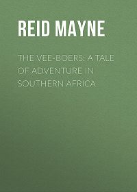Mayne Reid -The Vee-Boers: A Tale of Adventure in Southern Africa