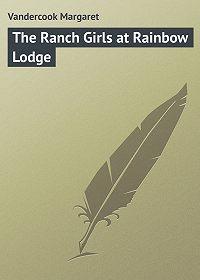 Margaret Vandercook -The Ranch Girls at Rainbow Lodge