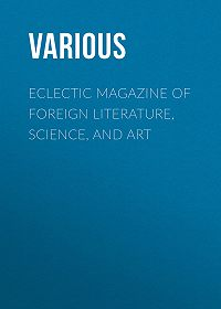 Various -Eclectic Magazine of Foreign Literature, Science, and Art