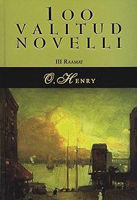 O.  Henry -100 valitud novelli. 3. raamat