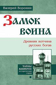 Валерий Воронин - Замок воина. Древняя вотчина русских богов