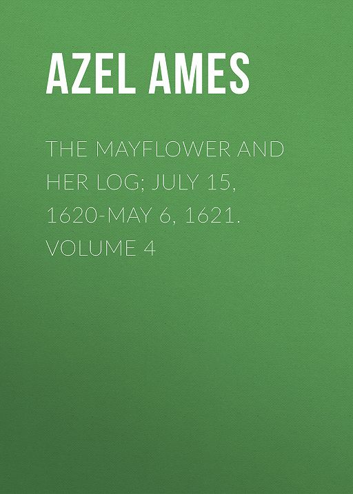 The Mayflower and Her Log; July 15, 1620-May 6, 1621. Volume 4