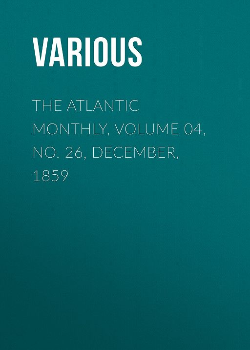 The Atlantic Monthly, Volume 04, No. 26, December, 1859