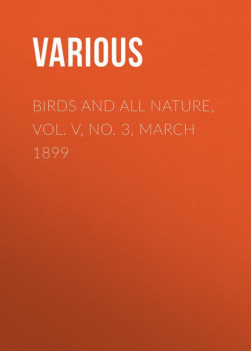Birds and All Nature, Vol. V, No. 3, March 1899